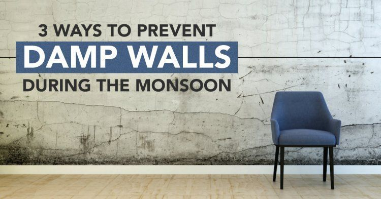 3 Ways To Prevent Damp Walls During The Monsoon