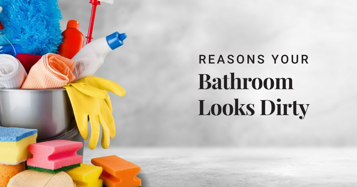 Why Does Your Bathroom Look Dirty?